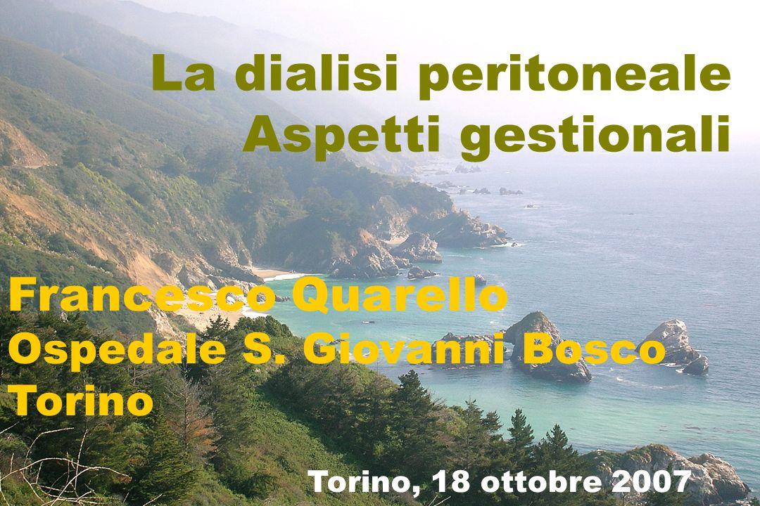 La dialisi peritoneale Aspetti gestionali Francesco Quarello Ospedale S. Giovanni Bosco Torino Torino, 18 ottobre 2007