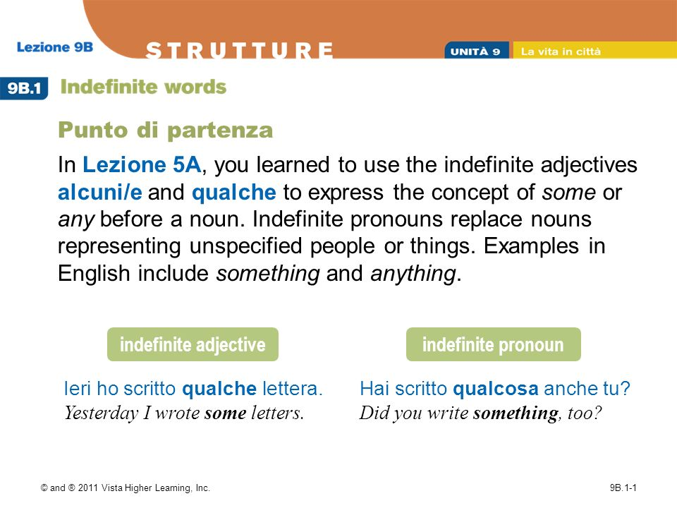 © and ® 2011 Vista Higher Learning, Inc.9B.1-1 Punto di partenza In Lezione 5A, you learned to use the indefinite adjectives alcuni/e and qualche to express the concept of some or any before a noun.