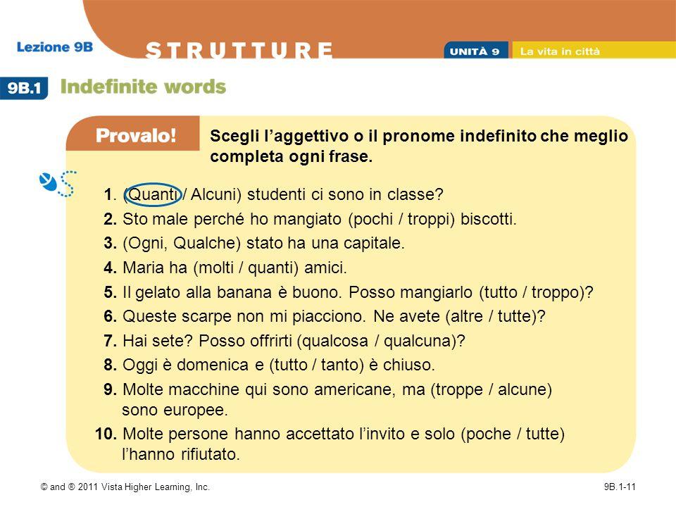 © and ® 2011 Vista Higher Learning, Inc.9B.1-11 Scegli laggettivo o il pronome indefinito che meglio completa ogni frase.