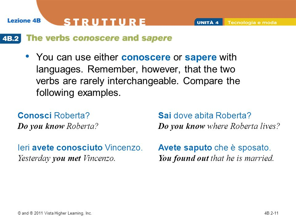© and ® 2011 Vista Higher Learning, Inc.4B.2-11 You can use either conoscere or sapere with languages.