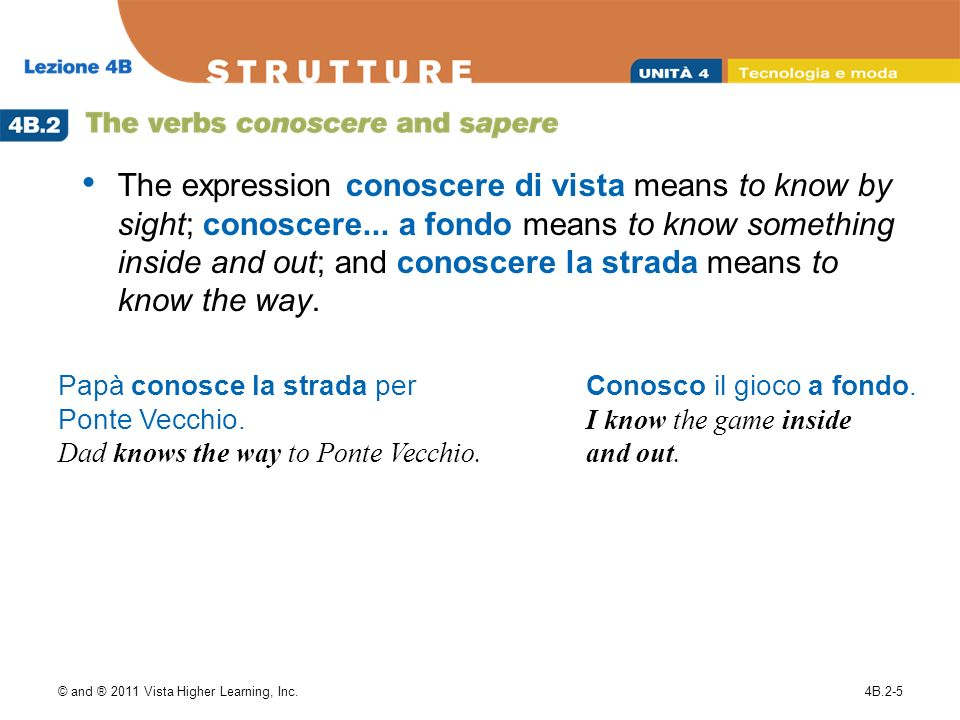 © and ® 2011 Vista Higher Learning, Inc.4B.2-5 The expression conoscere di vista means to know by sight; conoscere...