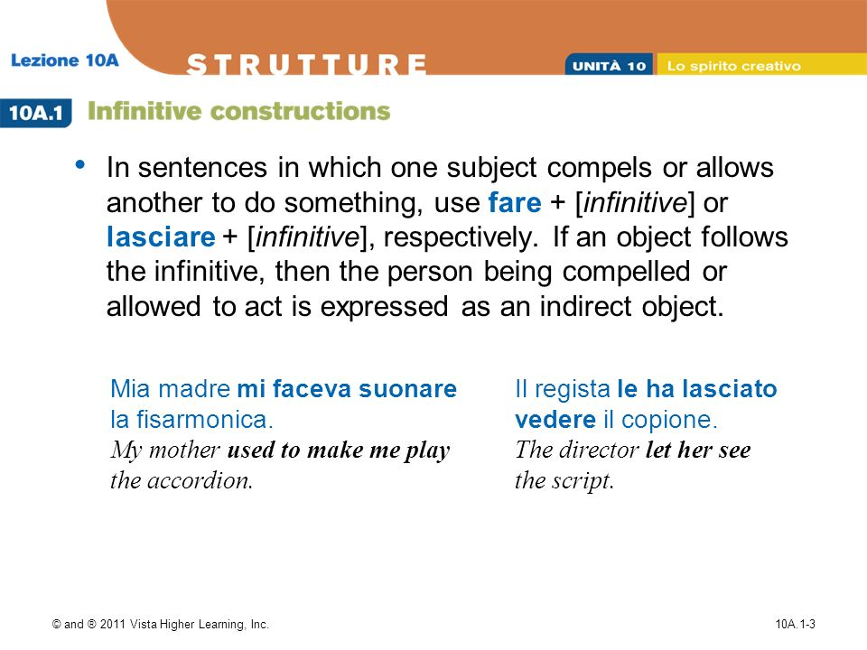 © and ® 2011 Vista Higher Learning, Inc.10A.1-4 Most two-verb constructions require a preposition between the conjugated verb and the infinitive.
