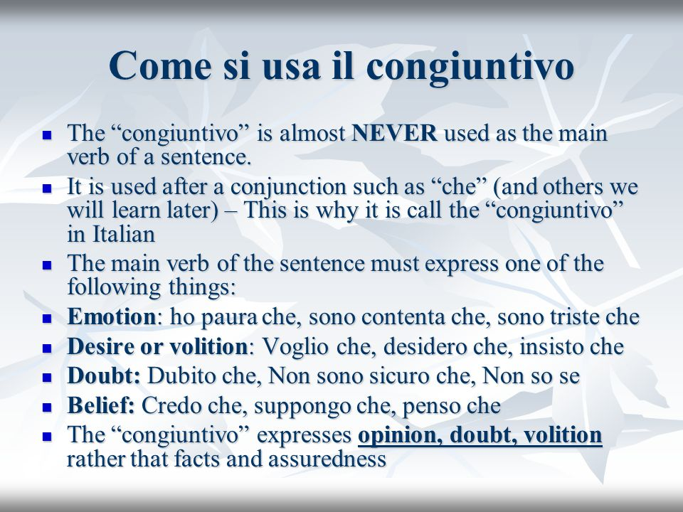 Come si usa il congiuntivo The congiuntivo is almost NEVER used as the main verb of a sentence. The congiuntivo is almost NEVER used as the main verb