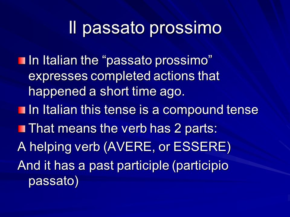 Il passato prossimo In Italian the passato prossimo expresses completed actions that happened a short time ago. In Italian this tense is a compound te