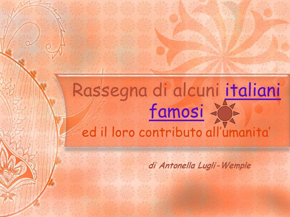 Rassegna di alcuni italiani famosiitaliani famosi ed il loro contributo allumanita di Antonella Lugli-Wemple
