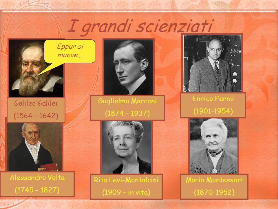 I grandi scienziati Eppur si muove… Galileo Galilei (1564 – 1642) Guglielmo Marconi (1874 – 1937) Alessandro Volta (1745 – 1827) Enrico Fermi (1901-19
