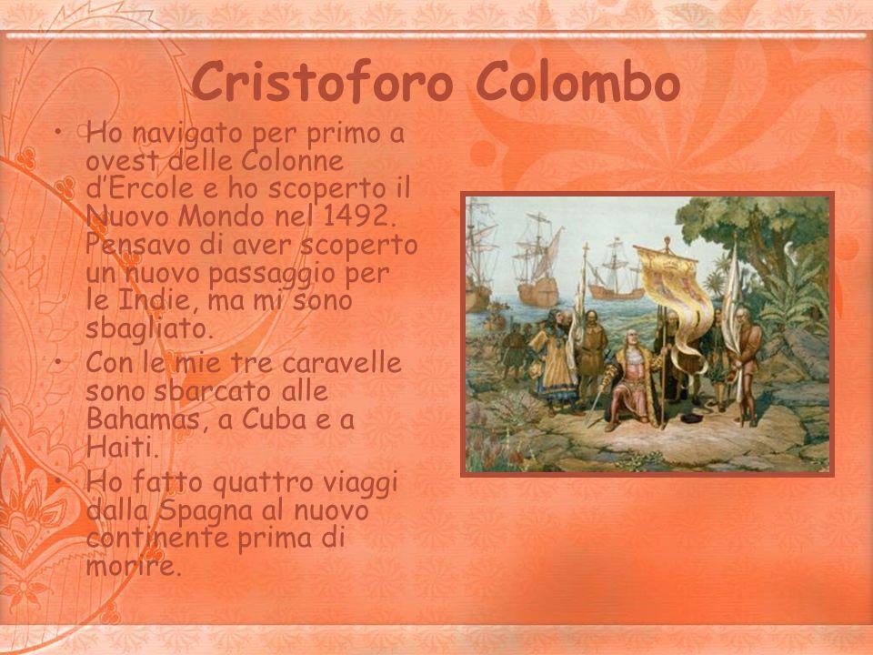 Cristoforo Colombo Ho navigato per primo a ovest delle Colonne dErcole e ho scoperto il Nuovo Mondo nel 1492. Pensavo di aver scoperto un nuovo passag