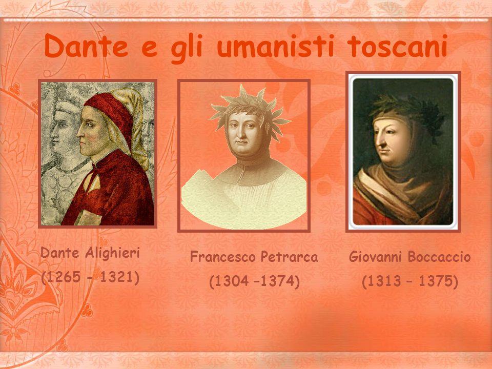 Dante e gli umanisti toscani Dante Alighieri (1265 - 1321) Francesco Petrarca (1304 –1374) Giovanni Boccaccio (1313 – 1375)