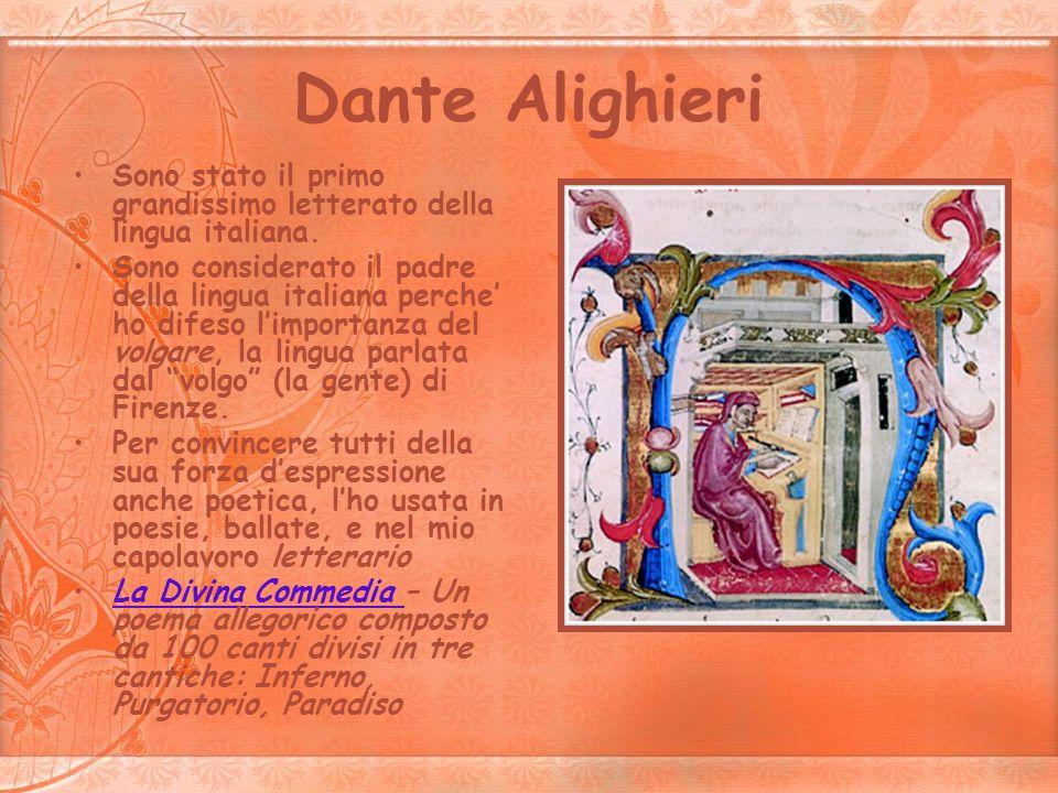 Dante Alighieri Sono stato il primo grandissimo letterato della lingua italiana. Sono considerato il padre della lingua italiana perche ho difeso limp