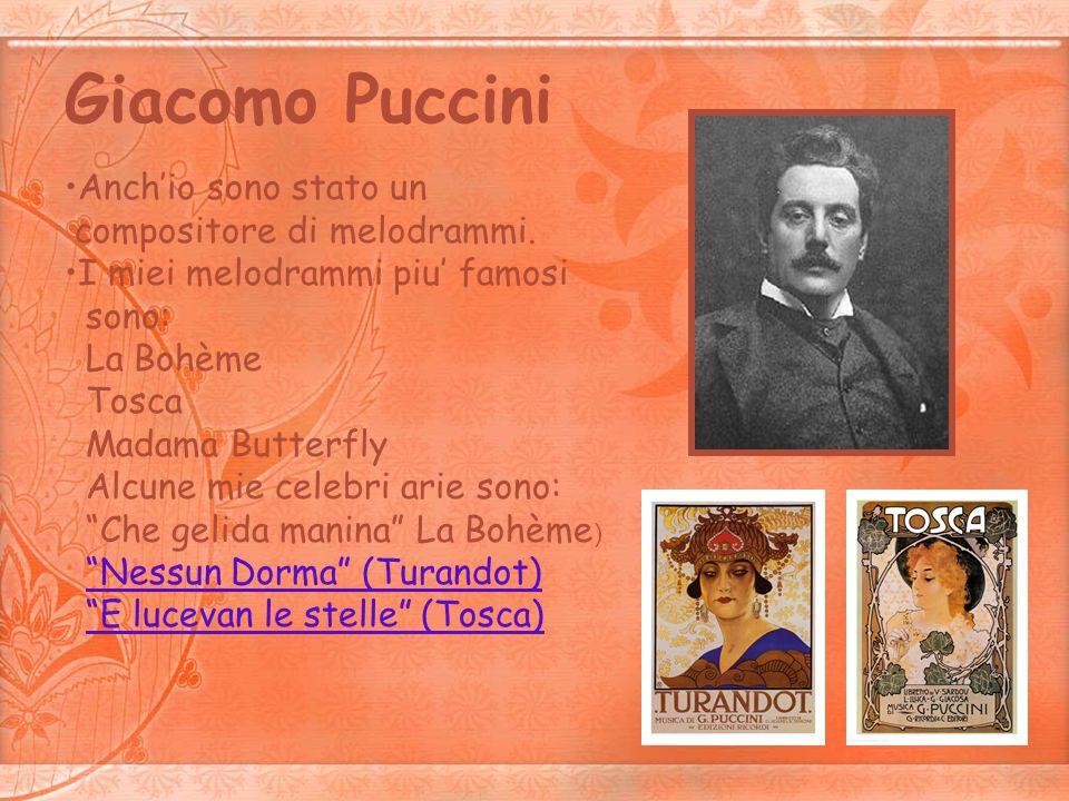 Giacomo Puccini Anchio sono stato un compositore di melodrammi. I miei melodrammi piu famosi sono: La Bohème Tosca Madama Butterfly Alcune mie celebri