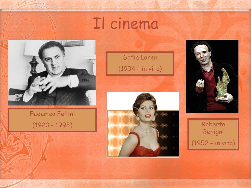 Il cinema Roberto Benigni (1952 – in vita) Sofia Loren (1934 – in vita) Federico Fellini (1920 - 1993)