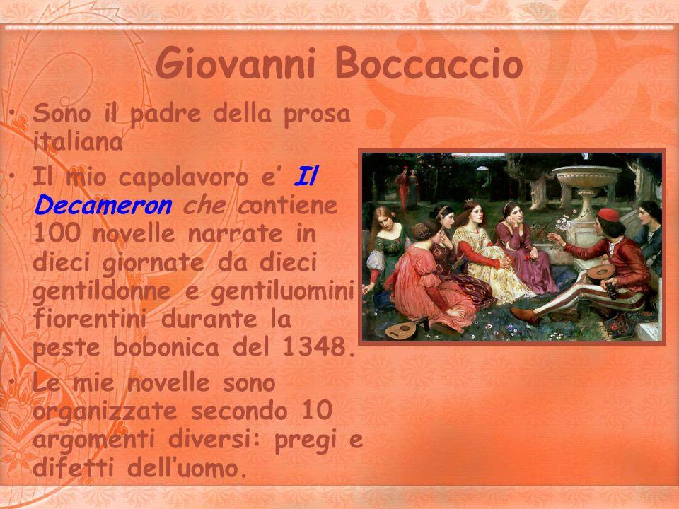 Giovanni Boccaccio Sono il padre della prosa italiana Il mio capolavoro e Il Decameron che contiene 100 novelle narrate in dieci giornate da dieci gen