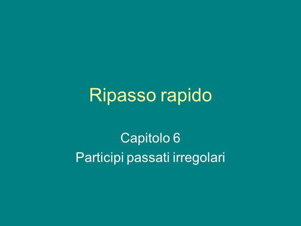 Ripasso rapido Capitolo 6 Participi passati irregolari