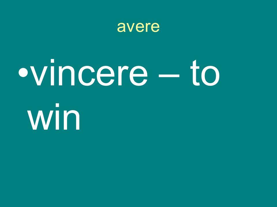 avere vincere – to win