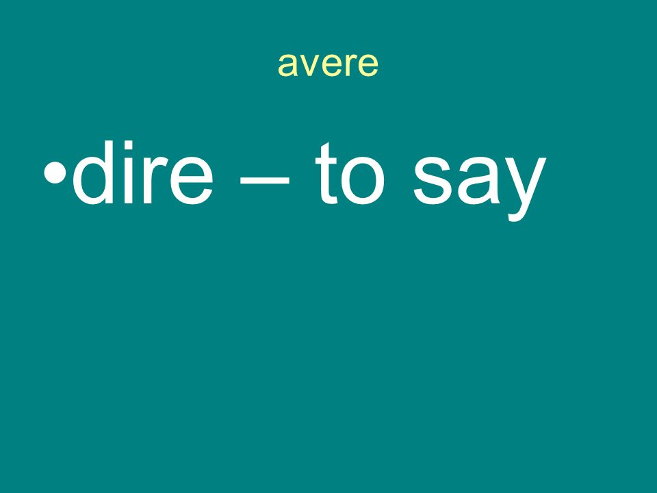 avere dire – to say
