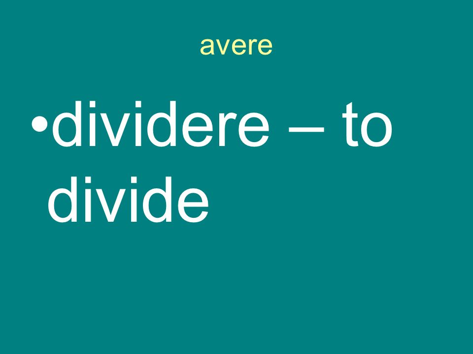 avere dividere – to divide