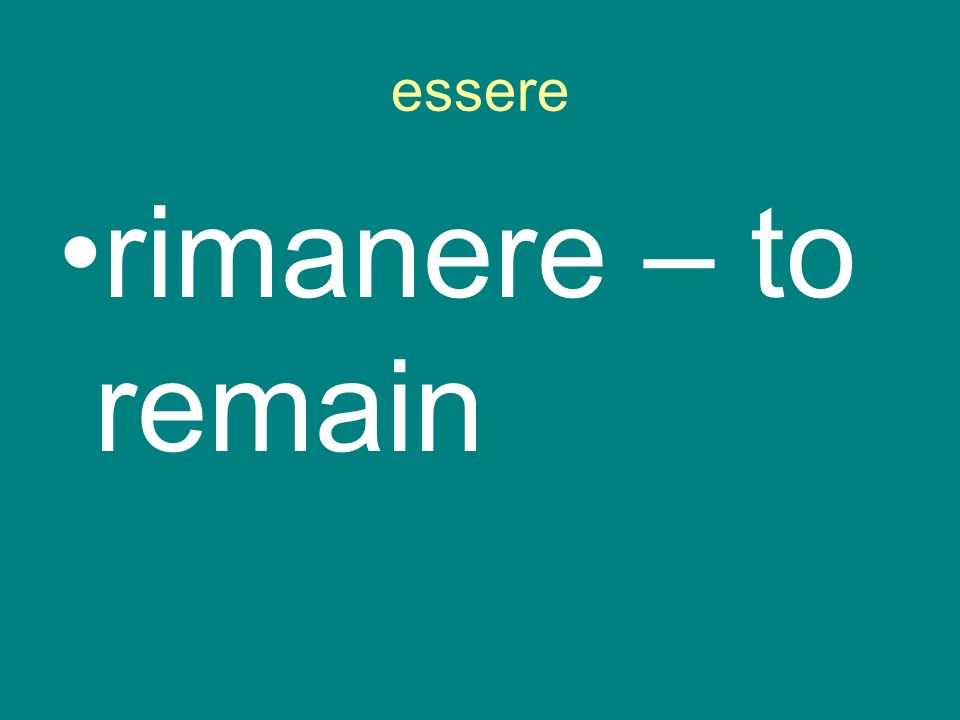 essere rimanere – to remain