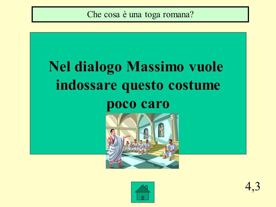 4,3 Nel dialogo Massimo vuole indossare questo costume poco caro Che cosa è una toga romana?
