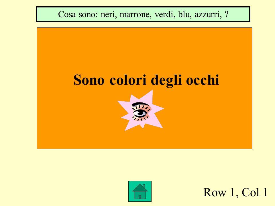 Row 1, Col 1 Sono colori degli occhi. Cosa sono: neri, marrone, verdi, blu, azzurri, ?