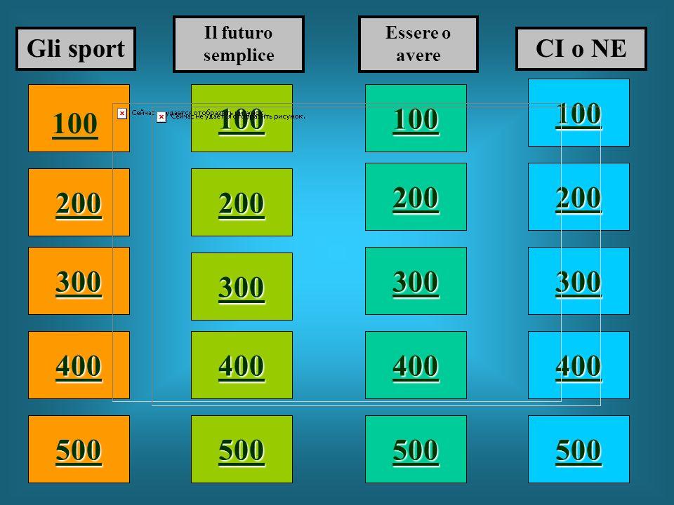100 200 400 300 400 Gli sport Il futuro semplice Essere o avere CI o NE 300 200 400 200 100 500 100