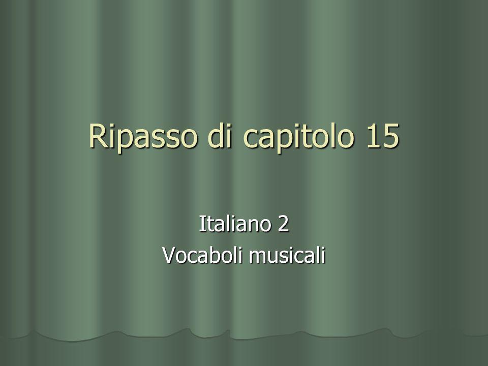 Ripasso di capitolo 15 Italiano 2 Vocaboli musicali