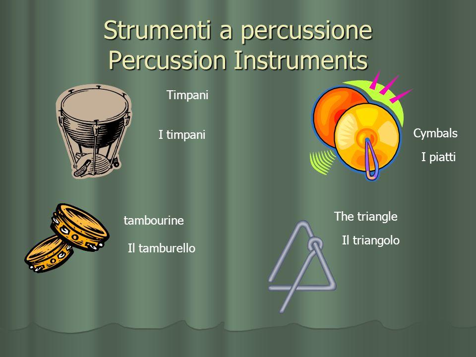 Strumenti a percussione Percussion Instruments Timpani I timpani Cymbals I piatti tambourine Il tamburello The triangle Il triangolo