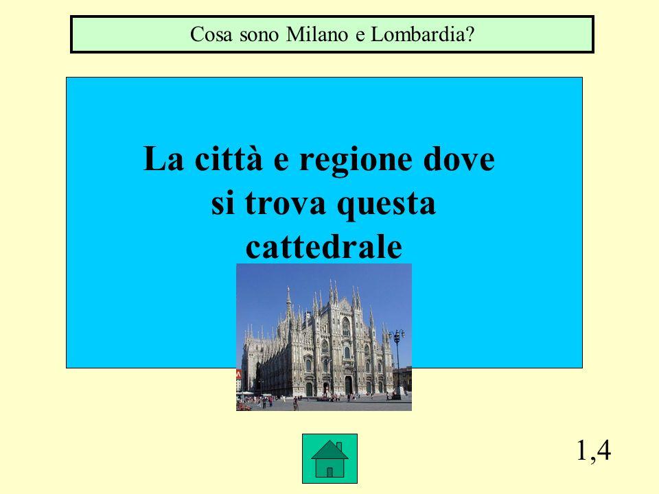 1,4 La città e regione dove si trova questa cattedrale Cosa sono Milano e Lombardia?