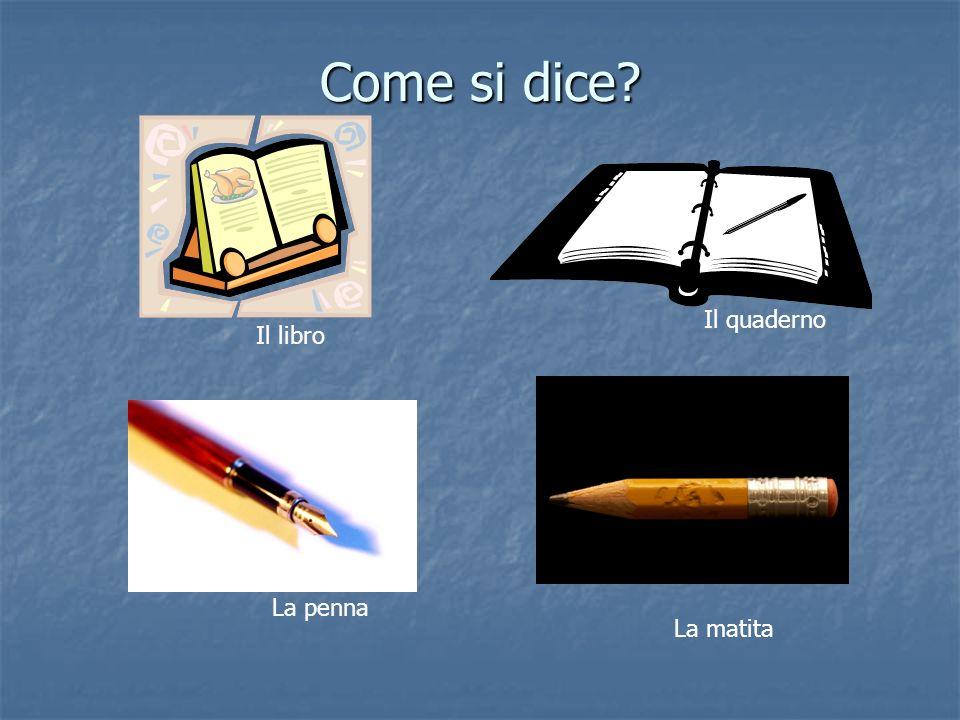 Come si dice? La penna La matita Il libro Il quaderno