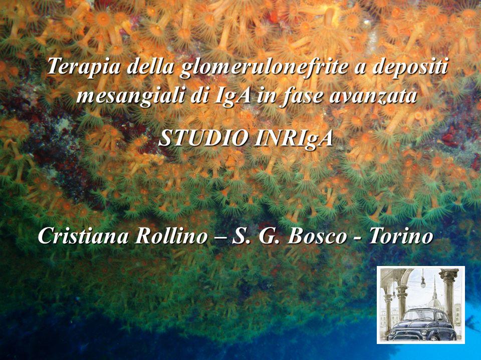 Terapia della glomerulonefrite a depositi mesangiali di IgA in fase avanzata STUDIO INRIgA Cristiana Rollino – S. G. Bosco - Torino