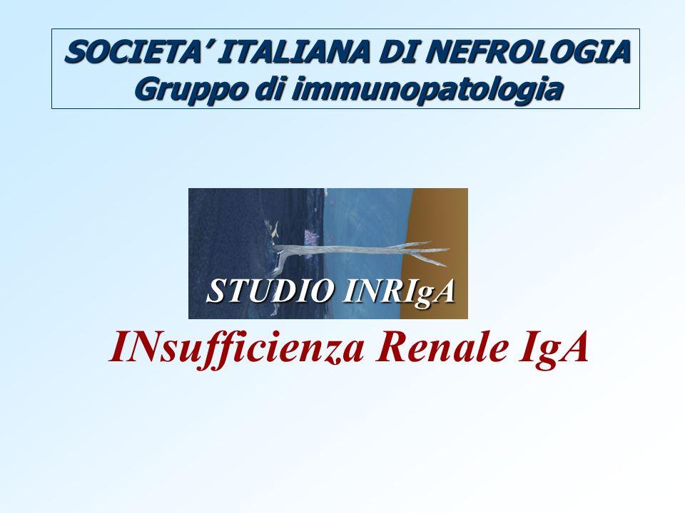 SOCIETA ITALIANA DI NEFROLOGIA Gruppo di immunopatologia STUDIO INRIgA INsufficienza Renale IgA