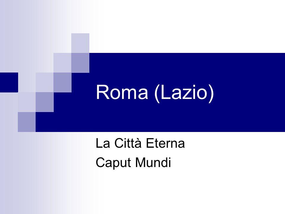 Roma (Lazio) La Città Eterna Caput Mundi