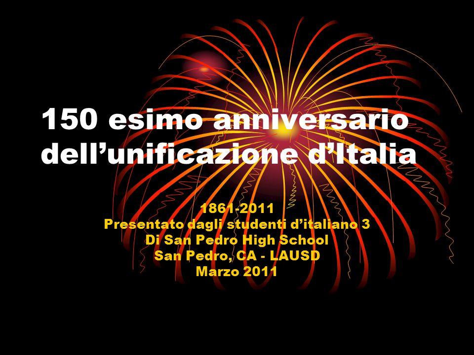 150 esimo anniversario dellunificazione dItalia 1861-2011 Presentato dagli studenti ditaliano 3 Di San Pedro High School San Pedro, CA - LAUSD Marzo 2