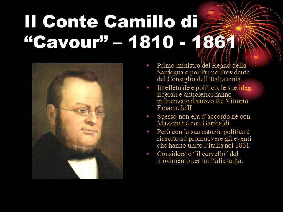 Il Conte Camillo di Cavour – 1810 - 1861 Primo ministro del Regno della Sardegna e poi Primo Presidente del Consiglio dellItalia unità Intelletuale e