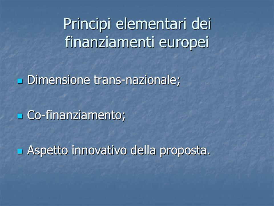 Principi elementari dei finanziamenti europei Dimensione trans-nazionale; Dimensione trans-nazionale; Co-finanziamento; Co-finanziamento; Aspetto innovativo della proposta.