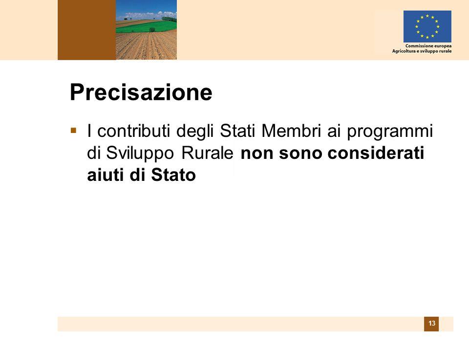 13 Precisazione I contributi degli Stati Membri ai programmi di Sviluppo Rurale non sono considerati aiuti di Stato