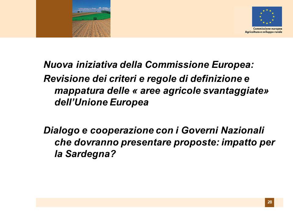 28 Nuova iniziativa della Commissione Europea: Revisione dei criteri e regole di definizione e mappatura delle « aree agricole svantaggiate» dellUnione Europea Dialogo e cooperazione con i Governi Nazionali che dovranno presentare proposte: impatto per la Sardegna?