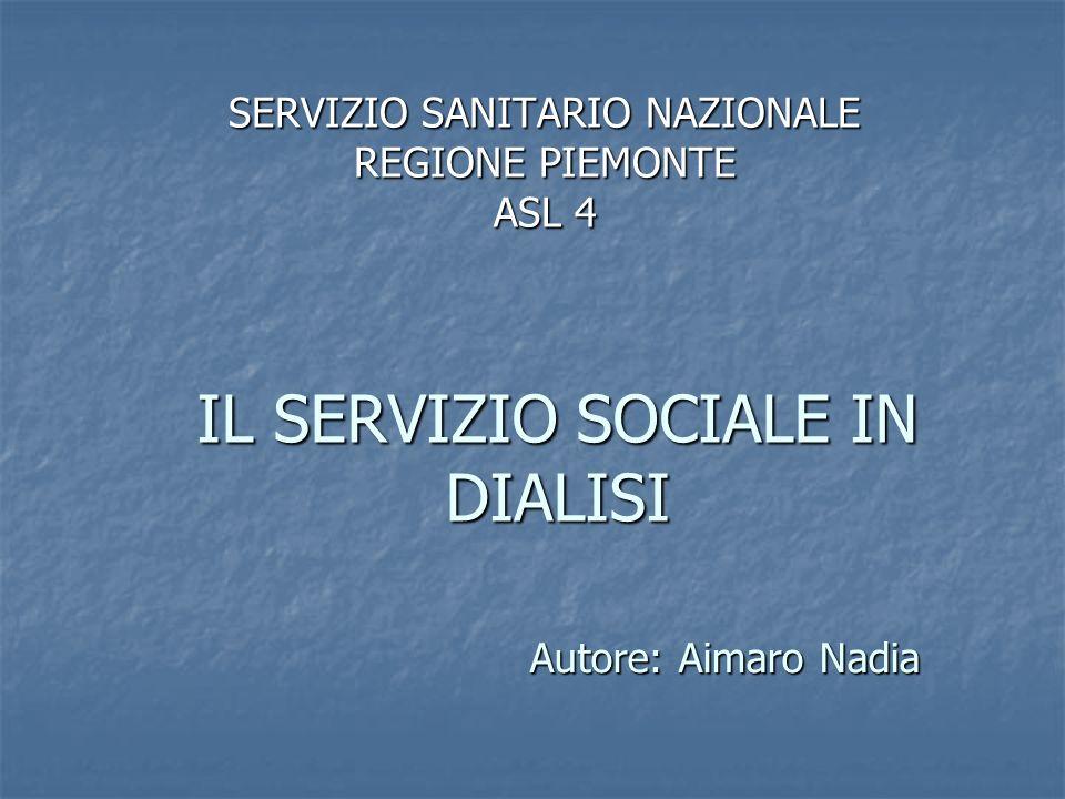 IL SERVIZIO SOCIALE IN DIALISI SERVIZIO SANITARIO NAZIONALE REGIONE PIEMONTE ASL 4 Autore: Aimaro Nadia