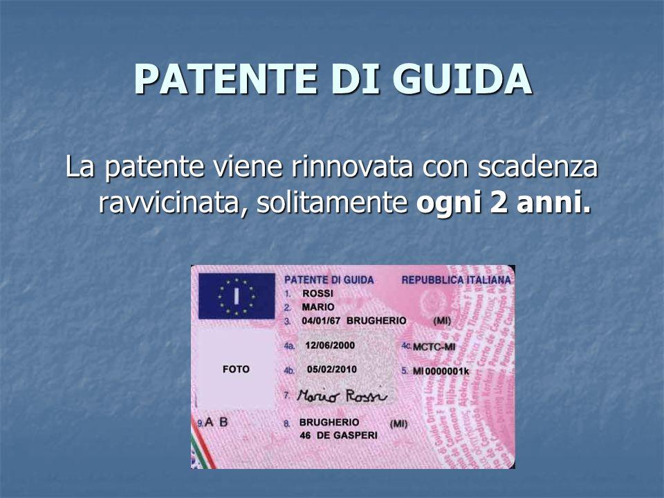 PATENTE DI GUIDA La patente viene rinnovata con scadenza ravvicinata, solitamente ogni 2 anni.