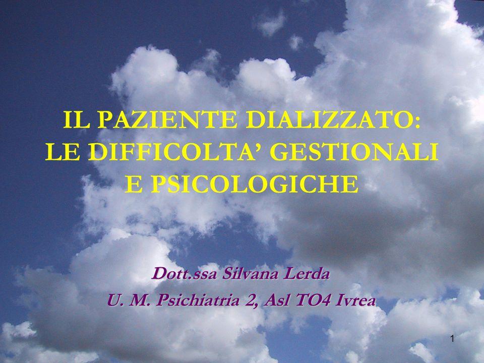 1 IL PAZIENTE DIALIZZATO: LE DIFFICOLTA GESTIONALI E PSICOLOGICHE Dott.ssa Silvana Lerda U. M. Psichiatria 2, Asl TO4 Ivrea