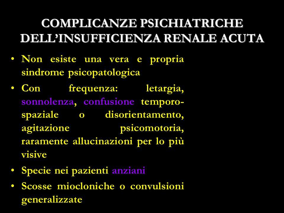 17 COMPLICANZE PSICHIATRICHE DELLINSUFFICIENZA RENALE ACUTA Non esiste una vera e propria sindrome psicopatologica Con frequenza: letargia, sonnolenza