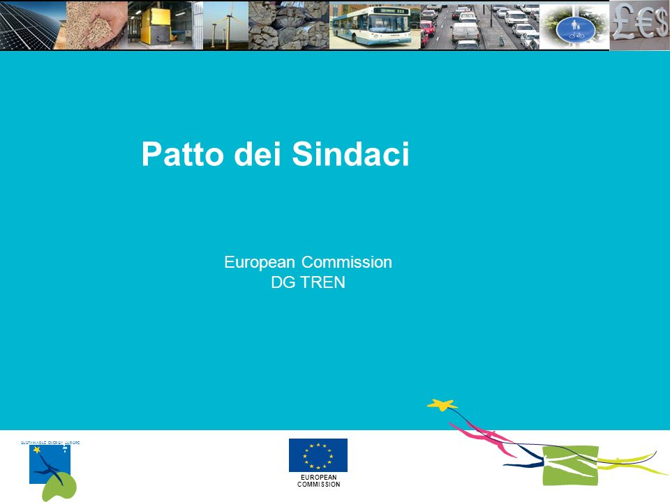 EUROPEAN COMMISSION SUSTAINABLE ENERGY EUROPE 200 5- 200 8 Patto dei Sindaci European Commission DG TREN
