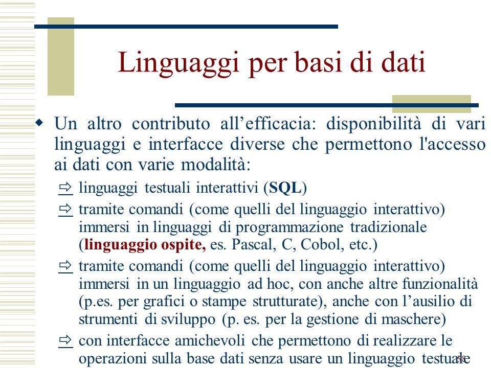58 Linguaggi per basi di dati Un altro contributo allefficacia: disponibilità di vari linguaggi e interfacce diverse che permettono l'accesso ai dati