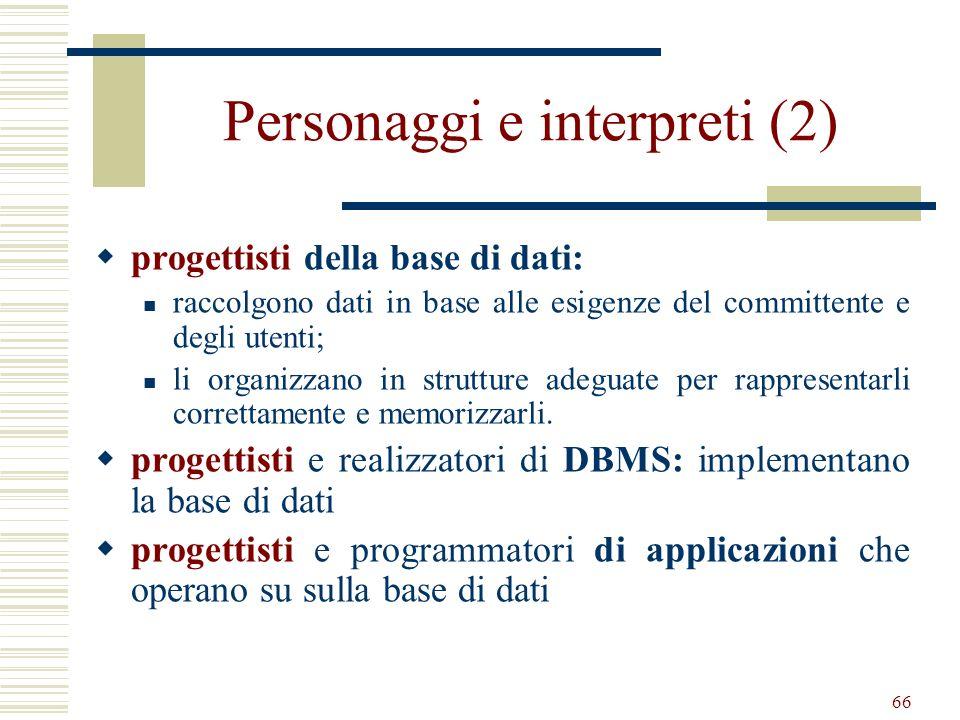 66 Personaggi e interpreti (2) progettisti della base di dati: raccolgono dati in base alle esigenze del committente e degli utenti; li organizzano in
