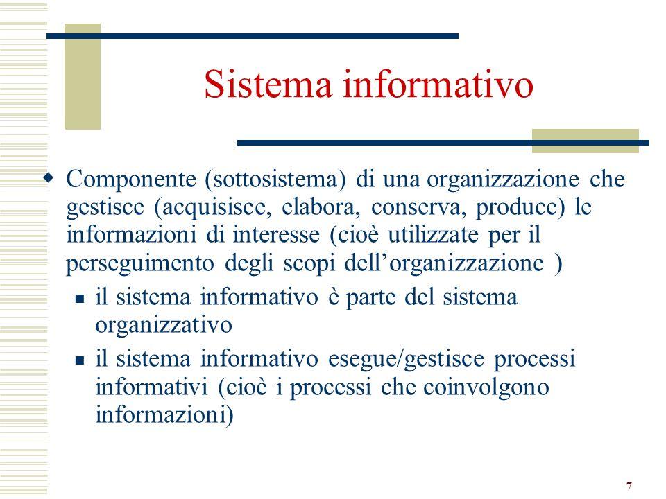 8 Sistemi informativi e automazione Il concetto di sistema informativo è indipendente da qualsiasi automatizzazione esistono organizzazioni la cui ragion dessere è la gestione di informazioni (per es.