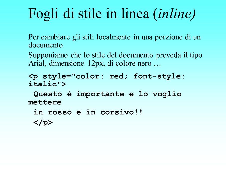 Fogli di stile in linea (inline) Per cambiare gli stili localmente in una porzione di un documento Supponiamo che lo stile del documento preveda il ti