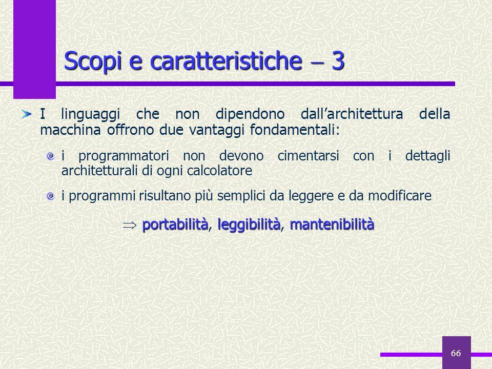 66 I linguaggi che non dipendono dallarchitettura della macchina offrono due vantaggi fondamentali: i programmatori non devono cimentarsi con i dettag
