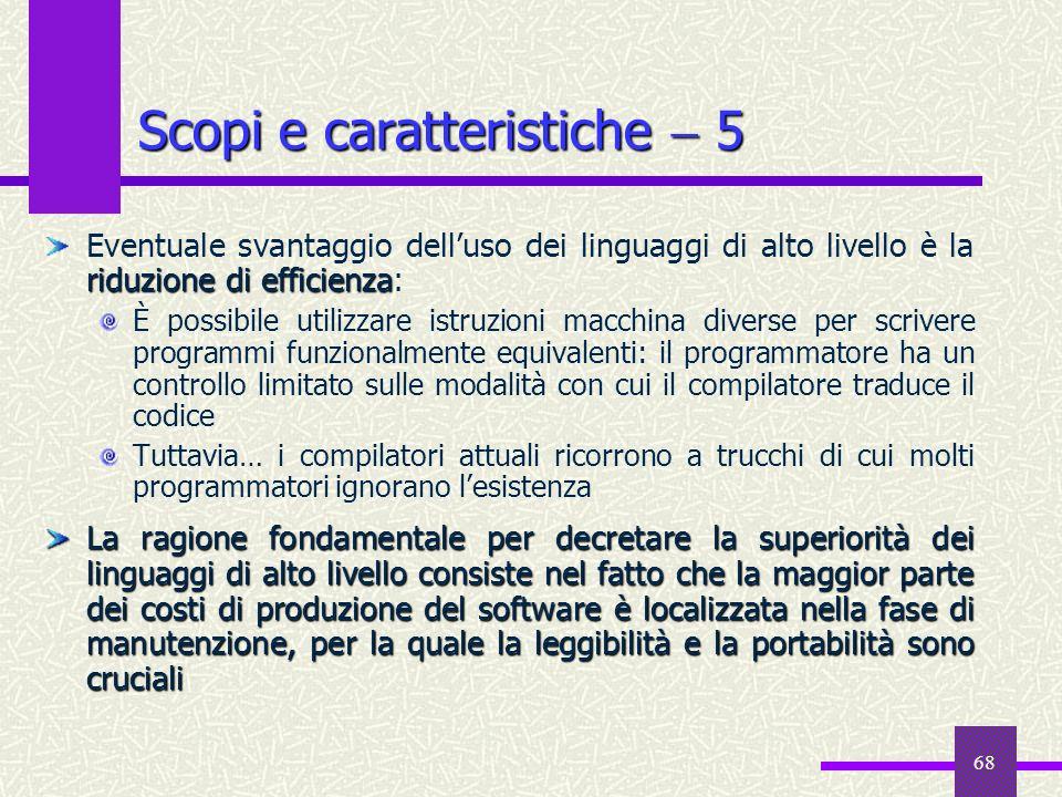 68 riduzione di efficienza Eventuale svantaggio delluso dei linguaggi di alto livello è la riduzione di efficienza: È possibile utilizzare istruzioni