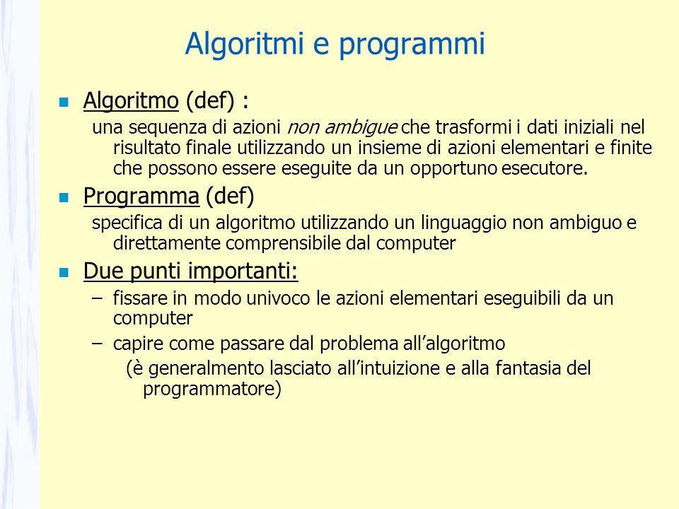 Algoritmi e programmi n Algoritmo (def) : una sequenza di azioni non ambigue che trasformi i dati iniziali nel risultato finale utilizzando un insieme
