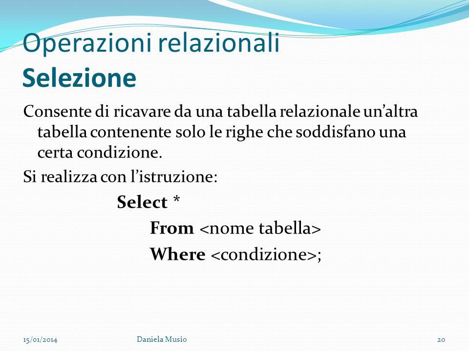 Operazioni relazionali Selezione Consente di ricavare da una tabella relazionale unaltra tabella contenente solo le righe che soddisfano una certa con