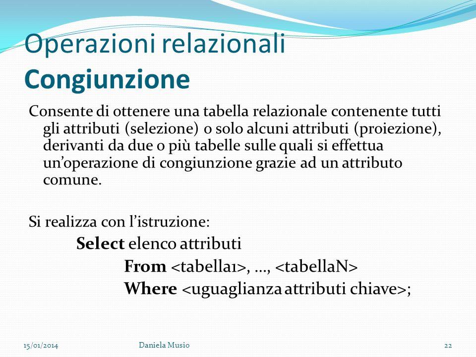 Operazioni relazionali Congiunzione Consente di ottenere una tabella relazionale contenente tutti gli attributi (selezione) o solo alcuni attributi (p